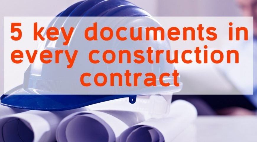 5 KEY DOCUMENTS IN EVERY CONSTRUCTION CONTRACT.