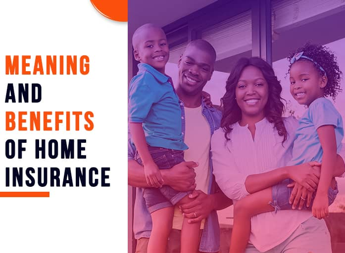 Meaning and Benefits of Home Insurance.