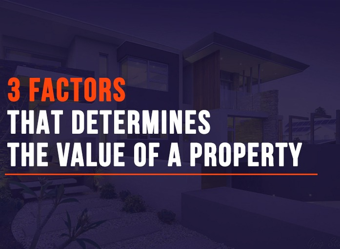 3 Factors that determines the Value of a Property