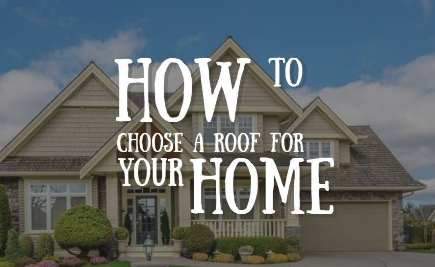 Choosing a Roof For Your Home: Factors To Consider